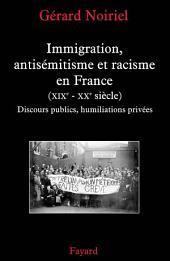 Immigration, antisémitisme et racisme en France (XIXe-XXe siècle): Discours publics, humiliations privées