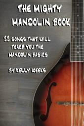 The Mighty Mandolin Book: 22 Songs That Will Teach You The Mandolin Basics