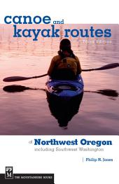Canoe and Kayak Routes of Northwest Oregon and Southwest Washington: Including Southwest Washington, Edition 3