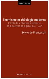 Thomisme et théologie moderne: L'école de saint Thomas à l'épreuve de la querelle de la grâce (XVIIe-XVIIIe s)