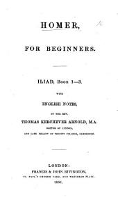 Homer for Beginners. Iliad, Book 1-3. With English notes, by ... T. K. Arnold