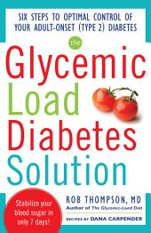 The Glycemic Load Diabetes Solution: Six Steps to Optimal Control of Your Adult-Onset (Type 2) Diabetes, Edition 2