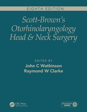 Scott Brown s Otorhinolaryngology and Head and Neck Surgery  Eighth Edition