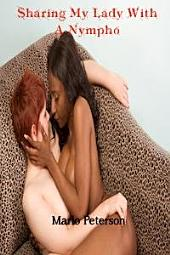 Sharing My Lady With a Nympho [Gangbang Erotica/BBW Erotica/Interracial/Lactation Erotica]
