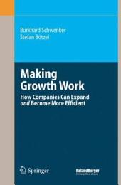 Making Growth Work: How Companies Can Expand and Become More Efficient