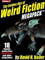 The Golden Age of Weird Fiction MEGAPACK TM  Vol  5  David H  Keller PDF