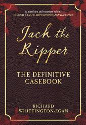 Jack the Ripper: The Definitive Casebook