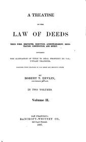 A Treatise on the Law of Deeds: Their Form, Requisites, Execution, Acknowledgement, Registration, Construction, and Effect. Covering the Alienation of Title to Real Property by Voluntary Transfer. Together with Chapters on Tax Deeds and Sheriff's Deeds, Volume 2