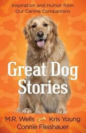 Great Dog Stories: Inspiration and Humor from Our Canine Companions