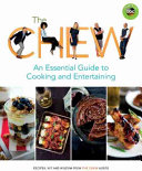 The Chew  An Essential Guide to Cooking and Entertaining Book