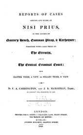 Reports of Cases Argued and Ruled at Nisi Prius: In the Courts of Queen's Bench, Common Pleas, and Exchequer : Together with Cases Tried on the Circuits and in the Central Criminal Court : from Easter Term, 4 Vict. to Hilary Term, 6 Vict