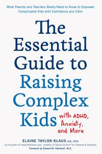 The Essential Guide to Raising Complex Kids with ADHD  Anxiety  and More PDF