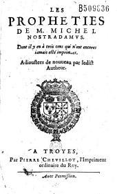 Les Propheties de M. Michel Nostradamus. Dont il y en à (sic) trois cens qui n'ont encores iamais esté imprimees. Adioustees de nouueau par ledict Autheur