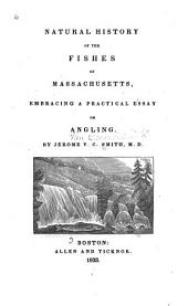Natural History of the Fishes of Massachusetts: Embracing a Practical Essay on Angling