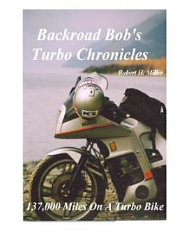 Motorcycle Road Trips  Vol  3  Turbo Chronicles     137 000 Miles With A Yamaha Turbo PDF