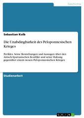 Die Unabdingbarkeit des Peloponnesischen Krieges: Perikles. Seine Bestrebungen und Aussagen über den Attisch-Spartanischen Konflikt und seine Haltung gegenüber einem neuen Peloponnesischen Krieges
