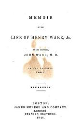 Memoir of the Life of John Henry Ware, Jr: Volume 1
