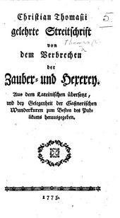 Christian Thomasii gelehrte Streitschrift von dem Verbrechen der Zauber- und Hexerey. Aus dem Lateinischen übersetzt, etc