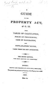 A Guide to the Property Act, 46 G. 3 [c. 65], with tables of calculation ... and ... notes ... The second edition, with additions