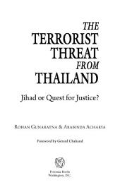 The Terrorist Threat from Thailand: Jihad Or Quest for Justice?