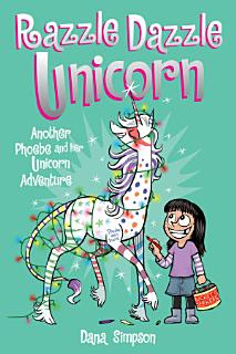 Razzle Dazzle Unicorn  Phoebe and Her Unicorn Series Book 4  Book