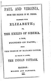 Paul and Virginia ... Together with Elizabeth; or, The exiles of Siberia ... To which is added, The Indian cottage