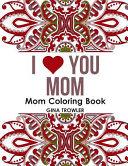 Mom Coloring Book: I Love You Mom