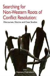 Searching For Nonwestern Roots Of Conflict Resolution Discourses Norms And Case Studies Book PDF