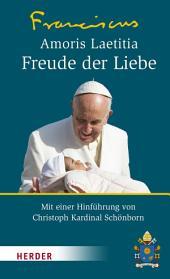 Amoris Laetitia - Freude der Liebe: Mit einer Hinführung von Christoph Kardinal Schönborn