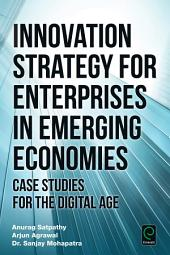 Innovation Strategy for Enterprises in Emerging Economies: Case Studies for the Digital Age