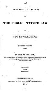 An Alphabetical Digest of the Public Statute Law of South-Carolina: Volume 1