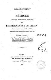 Exposé succinct d'une méthode analytique, mnémonique et synthétique pour l'enseignement du dessin: brevetée par ordonance du roi du 24 avril 1834