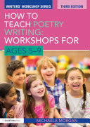 How to Teach Poetry Writing: Workshops for Ages 5-9