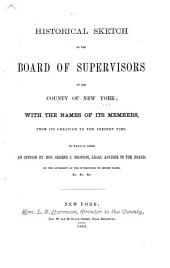 Historical Sketch of the Board of Supervisors of the County of New York: With the Names of Its Members, from Its Creation to the Present Time