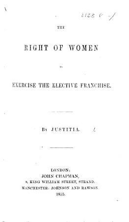 The Right of Women to Exercise the Elective Franchise  By Justitia PDF