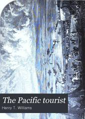 Pacific Tourist: Adams and Bishop's Illustrated Trans-continental Guide of Travel, from the Atlantic to the Pacific Ocean : a Complete Traveler's Guide of the Union and Central Pacific Railroads