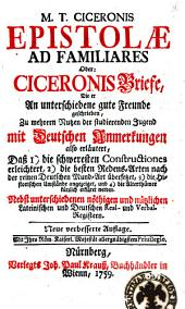 M. T. Ciceronis Epistolae ad familiares oder: Ciceronis Briefe, die er an unterschiedene gute Freunde geschrieben ..