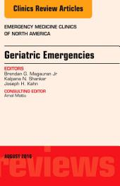 Geriatric Emergencies, An Issue of Emergency Medicine Clinics of North America, E-Book