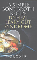 A Simple Bone Broth Recipe to Heal Leaky Gut Syndrome Book