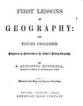 First Lessons in Geography for Young Children: Designed as an Introduction to the Author's Primary Geography