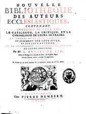 Nouvelle bibliothèque des auteurs ecclésiastiques, contenant l'histoire de leur vie, le catalogue, la critique et la chronologie de leurs ouvrages: Volume9