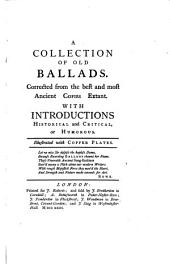 A Collection of Old Ballads: Corrected from the Best and Most Ancient Copies Extant ; with Introductions Historical, Critical, Or Humorous ; Illustrated with Copper Plates, Volume 1