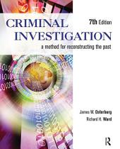 Criminal Investigation: A Method for Reconstructing the Past, Edition 7