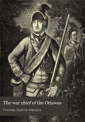 The War Chief of the Ottawas: A Chronicle of the Pontiac War, Volume 15