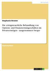 Die ertragsteuerliche Behandlung von Options- und Finanztermingeschäften im Privatvermögen - ausgenommen Swaps-