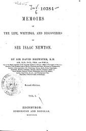 Memoirs of the Life, Writings, and Discoveries of Sir Isaac Newton: Volume 1