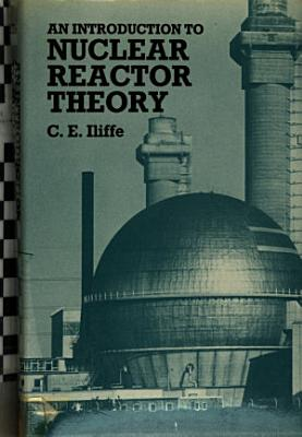 An Introduction to Nuclear Reactor Theory PDF