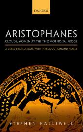 Aristophanes: Clouds, Women at the Thesmophoria, Frogs: A Verse Translation, with Introduction and Notes