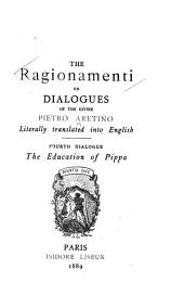 The Ragionamenti, Or Dialogues of the Divine Pietro Aretino: Literally Translated Into English. With a Reproduction of the Author's Portrait Engraved by Mark Antony Raimondi from the Picture of Titian, Volume 4