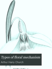 Types of floral mechanism: a selection of diagrams and descriptions of common flowers arranged as an introduction to the systematic study of angiosperms, Volume 1, Parts 1-12